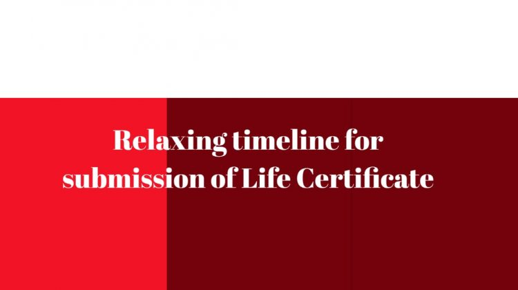 Relaxing timeline for submission of Life Certificate