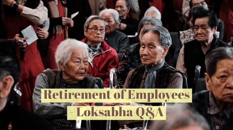 Retirement of Employees - Loksabha Q&A