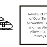 Review of cost of Over Time Allowance (OTA) and Travelling Allowance - Railways