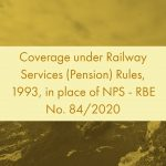 Coverage under Railway Services (Pension) Rules, 1993, in place of NPS - RBE No. 84/2020