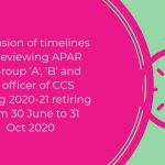 Extension of timelines for reviewing APAR of Group 'A', 'B' and 'C' officer of CCS during 2020-21 retiring from 30 June to 31 Oct 2020