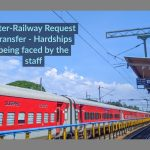 Inter-Railway Request Transfer - Hardships being faced by the staff