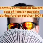 Monthly contribution towards cost of Pension payable during foreign service - DOPT