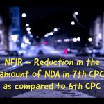 NFIR - Reduction in the amount of NDA in 7th CPC as compared to 6th CPC
