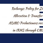 Railways- Policy for Zonal Allocation & Transfer of ADMO Probationers recruited in IRHS through CMSE