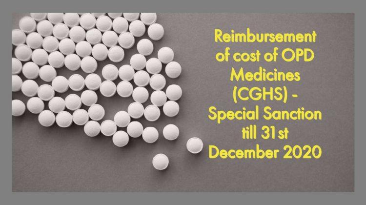 Reimbursement of cost of OPD Medicines(CGHS) - Special Sanction till 31st December 2020