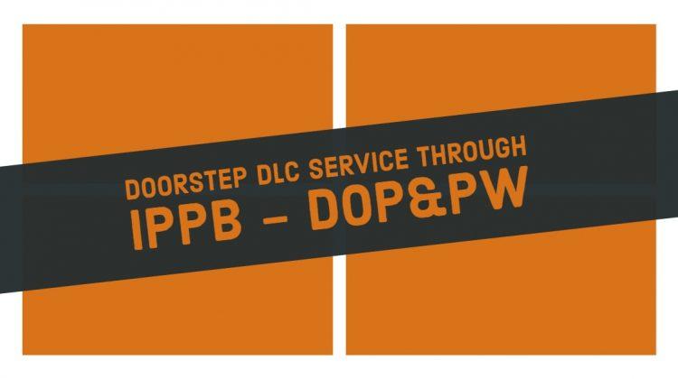 Doorstep DLC service through IPPB - DOP&PW
