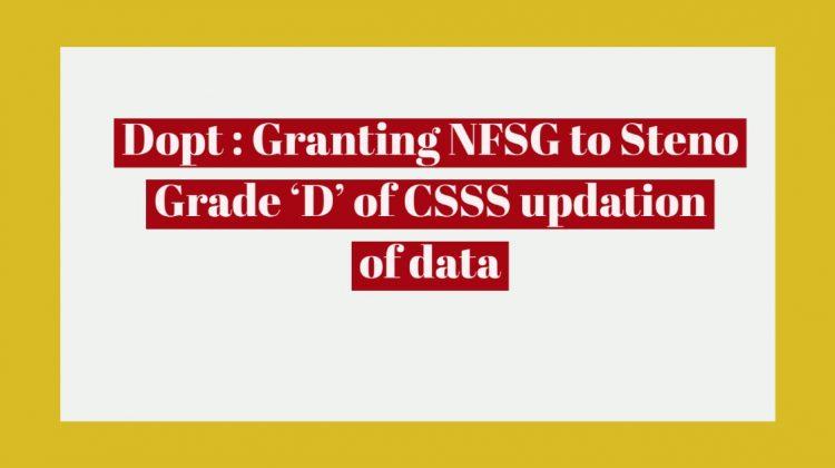 Dopt - Granting NFSG to Steno Grade 'D' of CSSS updation of data