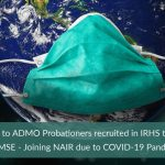 EOL to ADMO Probationers recruited in IRHS through CMSE - Joining NAIR due to COVID-19 Pandemic