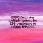 EPFO facilitates multiple options for EPS pensioners to submit JPP_DLC