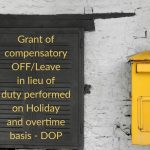 Grant of compensatory OFF_Leave in lieu of duty performed on Holiday and overtime basis - DOP
