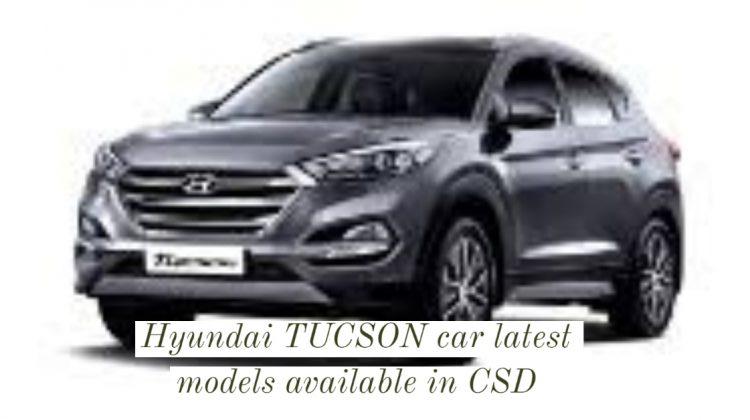 Hyundai TUCSON car latest models available in CSD