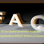 LTC for Central Government Employees during the block 2018-21 (FAQNo.3)-Queries