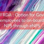 PFRDA - Option for Govt. employees to on-board NPS through eNPS