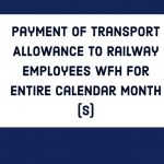 Payment of Transport Allowance to Railway Employees WFH for entire calendar month(s)