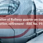Retention of Railway quarter on transfer, deputation, retirement - RBE No. 99/2020