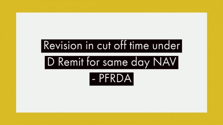 Revision in cut off time under D Remit for same day NAV - PFRDA