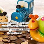 Revision of Pension of Pre-2016 Pensioners_Family Pensioners for faculty & other staff in Railway Degree College