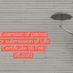 Extension of period for submission of Life Certificate till Feb 28,2021