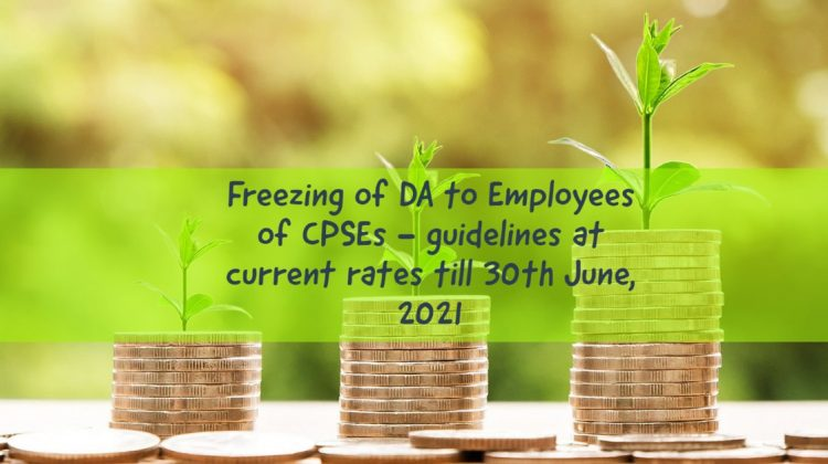 Freezing of DA to Employees of CPSEs - guidelines at current rates till 30th June, 2021