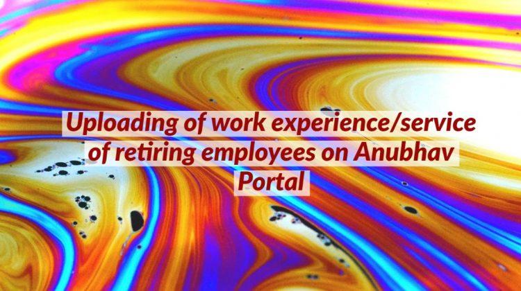 Uploading of work experience/service of retiring employees on Anubhav Portal