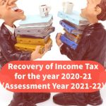 Recovery of Income Tax for the year 2020-21 (Assessment Year 2021-22)