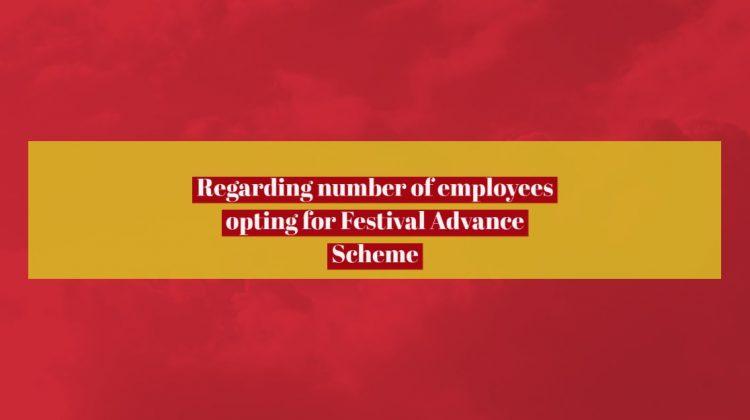 Regarding number of employees opting for Festival Advance Scheme