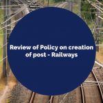 Review of Policy on creation of post - Railways