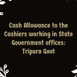 Cash Allowance to the Cashiers working in State Government offices_ Tripura Govt