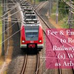 Fee & Emoluments to Retired Railway Officer(s) Working as Arbitrators