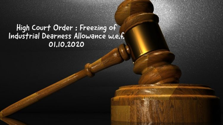 High Court Order - Freezing of Industrial Dearness Allowance w.e.f. 01.10.2020