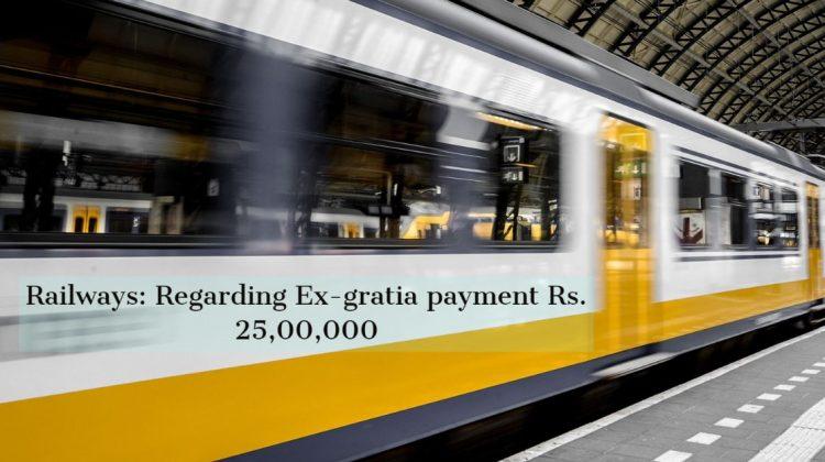 Railways- Regarding Ex-gratia payment Rs. 25,00,000