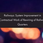 Railways- System Improvement in Contractual Work of Rewiring of Railway Quarters