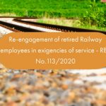 Re-engagement of retired Railway employees in exigencies of service - RBE No.113/2020